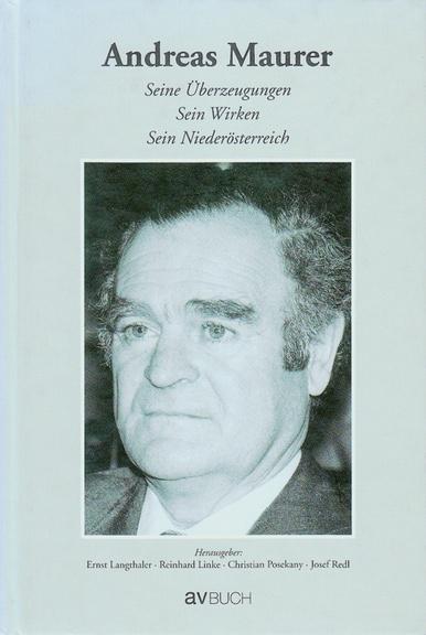 Andreas Maurer. Seine Überzeugungen, sein Wirken, sein Niederösterreich (2004)