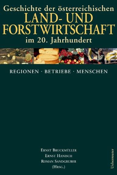 Geschichte der österreichischen Land- und Forstwirtschaft im 20. Jahrhundert, Band 2: Regionen, Betriebe, Menschen (2003)