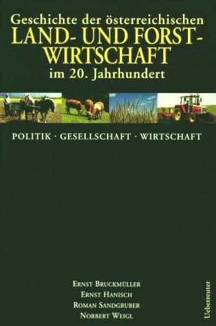 Geschichte der österreichischen Land- und Forstwirtschaft im 20. Jahrhundert, Band 1: Politik, Gesellschaft, Wirtschaft (2002)
