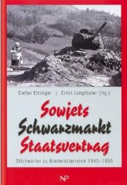 Sowjets, Schwarzmarkt, Staatsvertrag. Stichwörter zu Niederösterreich 1945-1955 (2005)