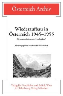 Wiederaufbau in Österreich 1945-1955: Rekonstruktion oder Neubeginn? (2006)