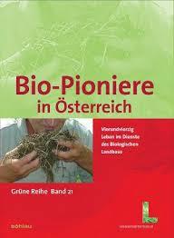 Bio-Pioniere in Österreich. Vierundvierzig Leben im Dienste des Biologischen Landbaus (2010)